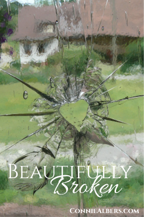 We are all beautifully broken through God's perfect plan for our lives. Christian living encouragement from ConnieAlbers.com