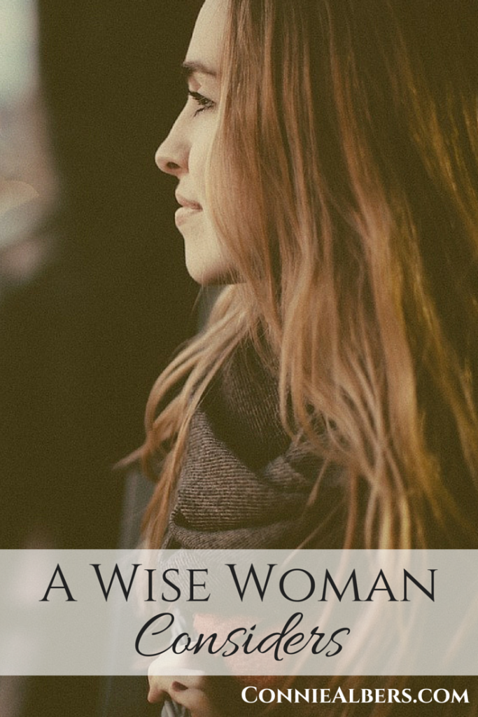A wise woman carefully considers what God wants for her life. ConnieAlbers.com