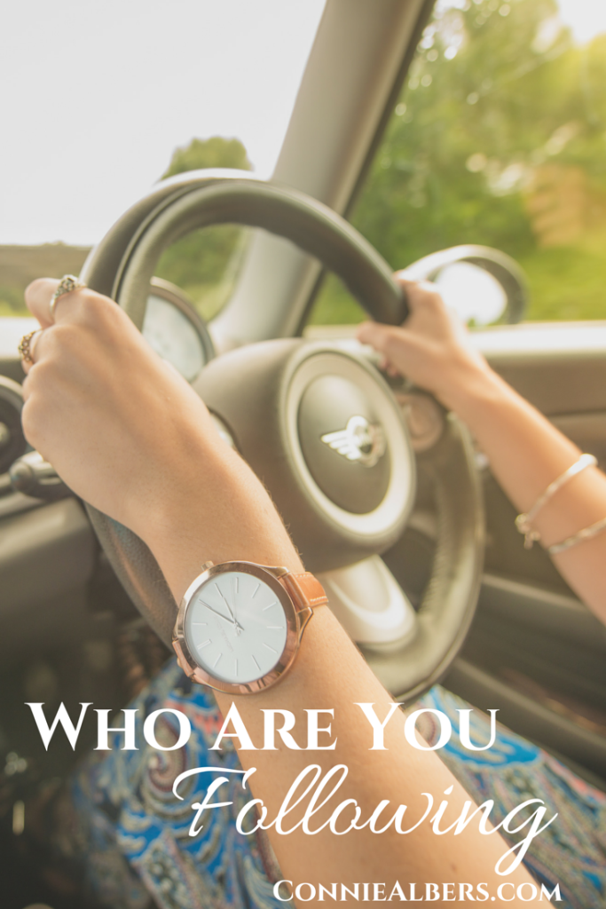 Who are you following in your life. Let God take the wheel and drive your life. ConnieAlbers.com