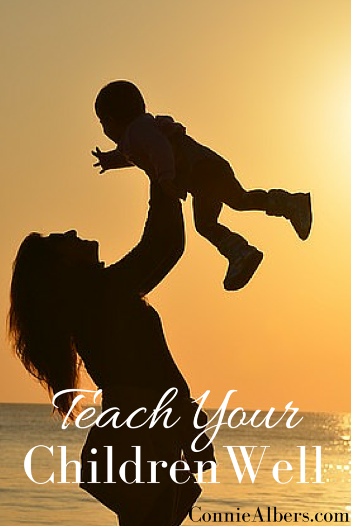 Teach your children well and you will reap the rewards for years to come. Christian motherhood encouragement from ConnieAlbers.com