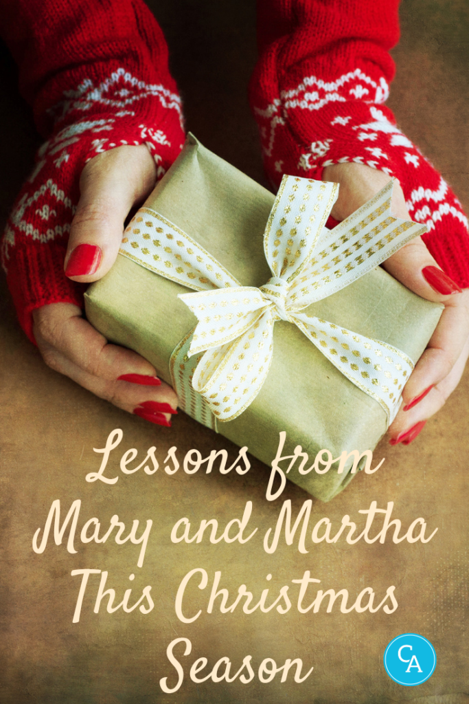 Lessons from Mary and Martha this Christmas season. #Christmasencouragement #BiblicalChristmas #ConnieAlbers #ChristianFaith