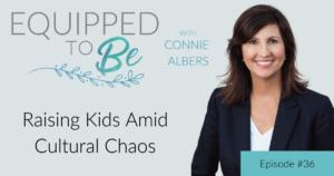 Raising Kids Amid Cultural Chaos - ETB #36